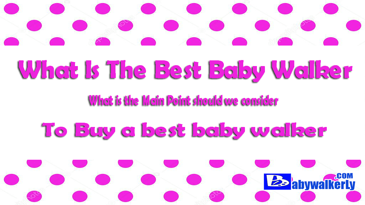 What Is The Best Baby Walker